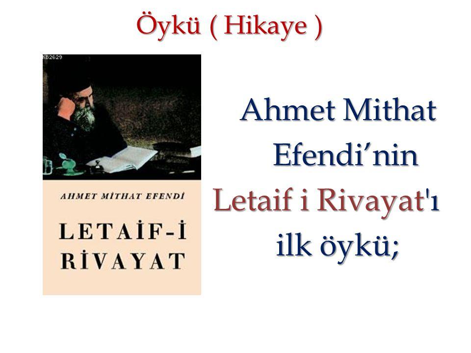 Öykü ( Hikaye ) Ahmet Mithat Ahmet Mithat Efendi'nin Efendi'nin Letaif i Rivayat'ı Letaif i Rivayat'ı ilk öykü; ilk öykü;