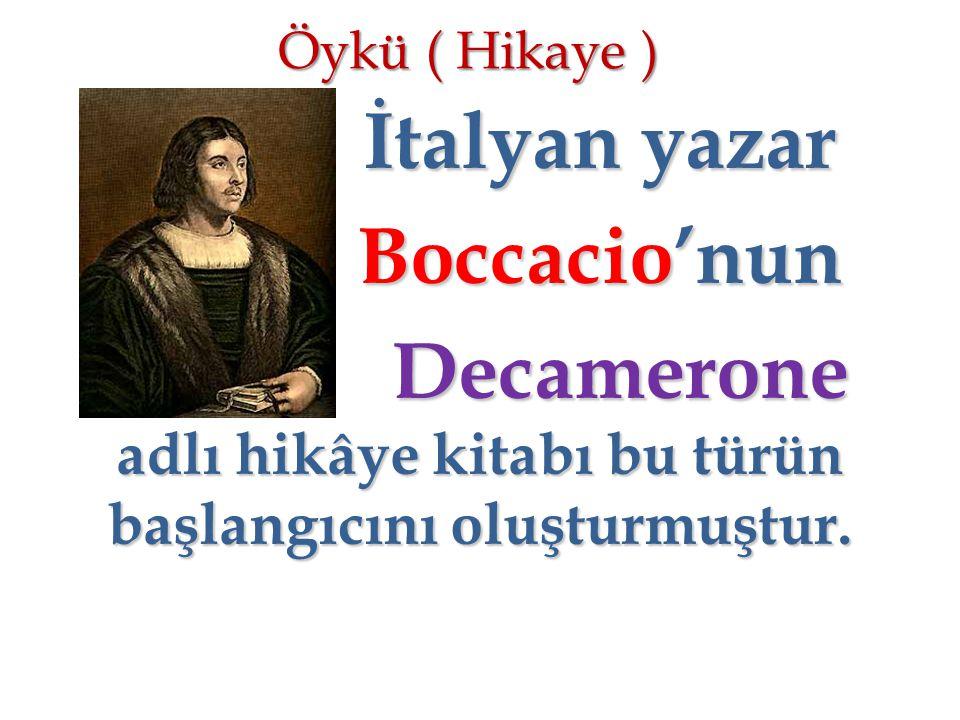 Öykü ( Hikaye ) İtalyan yazar İtalyan yazar Boccacio'nun Boccacio'nun Decamerone adlı hikâye kitabı bu türün başlangıcını oluşturmuştur. Decamerone ad