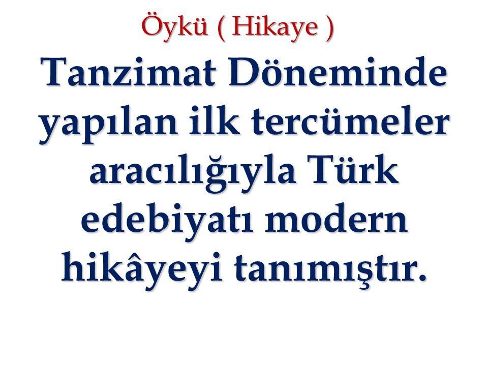 Öykü ( Hikaye ) Tanzimat Döneminde yapılan ilk tercümeler aracılığıyla Türk edebiyatı modern hikâyeyi tanımıştır.