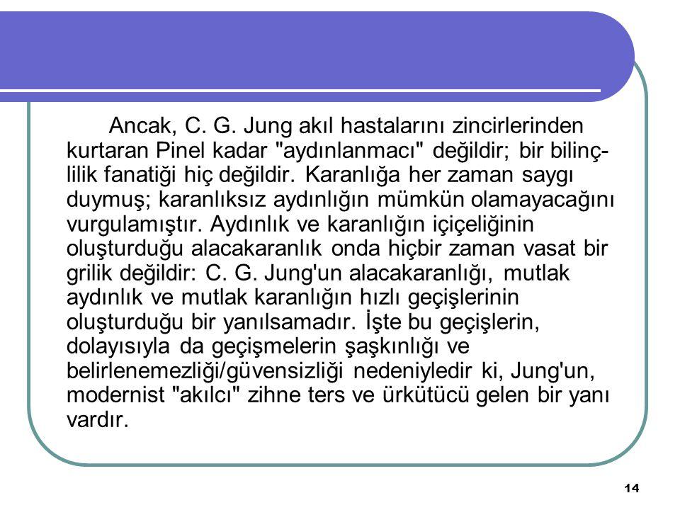 14 Ancak, C. G. Jung akıl hastalarını zincirlerinden kurtaran Pinel kadar