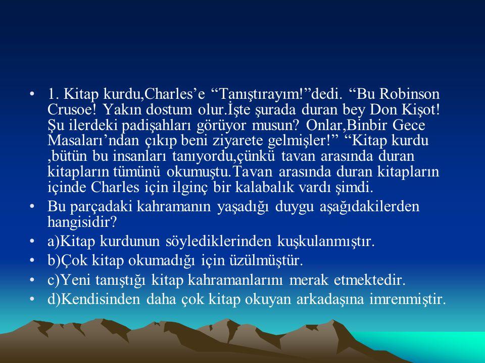 1.Kitap kurdu,Charles'e Tanıştırayım! dedi. Bu Robinson Crusoe.