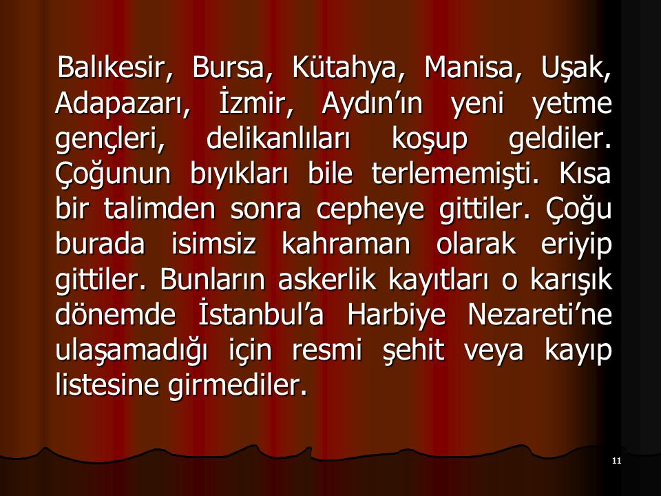 11 Balıkesir, Bursa, Kütahya, Manisa, Uşak, Adapazarı, İzmir, Aydın'ın yeni yetme gençleri, delikanlıları koşup geldiler. Çoğunun bıyıkları bile terle