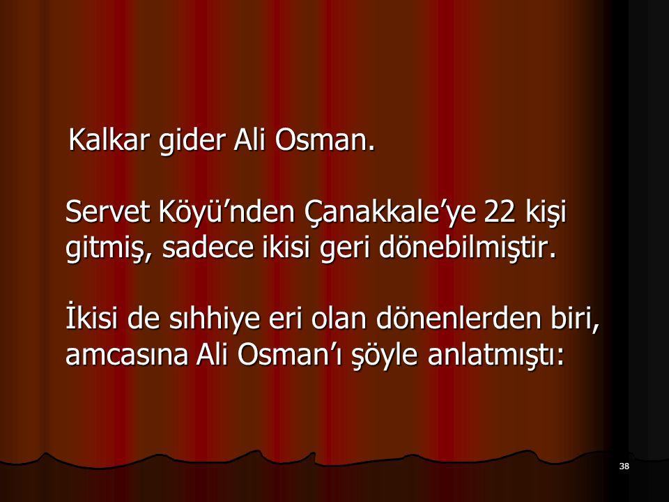 38 Kalkar gider Ali Osman.
