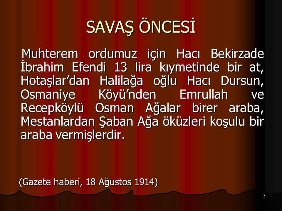 8 SAVAŞ ÖNCESİ Ayrıca ordumuza Kepsutlular 700 çuval; Osmaniye, Mahmudiye, Hotaşlar, Kalburcu köyleri … çuval,diğer köyler 1000 İstanbul kilesi bulgur getirmişlerdir.