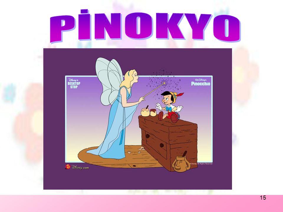 14 Elindeki kristal değneği kuklanın başına dokundurmuş: 'Uyan artık Pinokyo. İşte baban Gepetto'nun dileği gerçek oldu.Sen artık canlı bir kuklasın.'