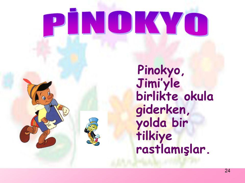 23 -Okul çocukların okuma yazma öğrendikleri yerdir.Okulda öğretmenini dinle ve sakın yolda yabancılarla konuşma. Pinokyo: 'Tamam babacığım' demiş.