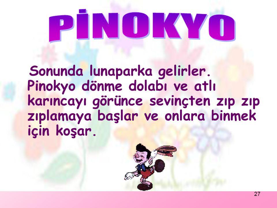 26 Tilki Pinokyo'yu lunaparka satarak para kazanmayı planlar. Pinokyo ise babasının öğütlerini hemen unutuvermiştir. Jimi 'Tanımadığımız kimselerin pe