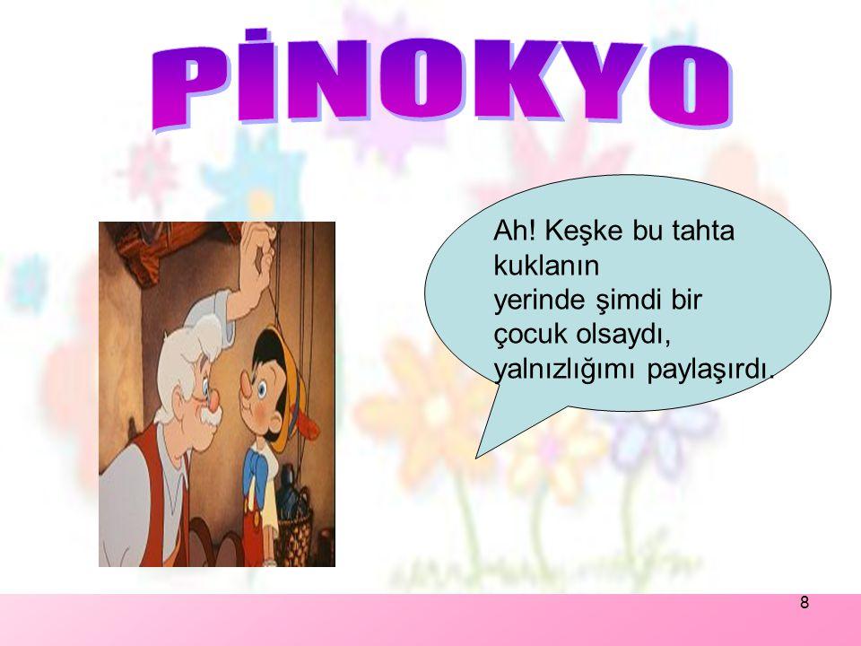 7 Gepetto,küçük çocuğu andıran kuklasına 'Pinokyo' adını vermiş.Sonra kuklanın kollarına ve bacaklarına ipler takmış.
