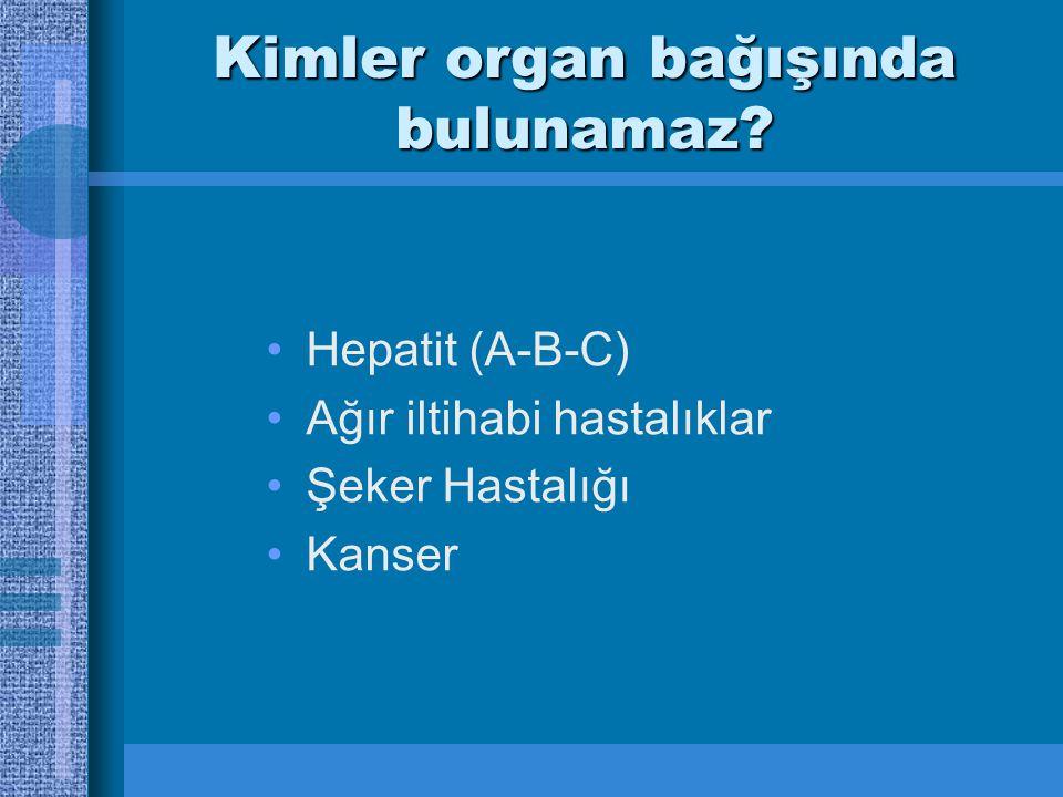 Kimler organ bağışında bulunamaz? Hepatit (A-B-C) Ağır iltihabi hastalıklar Şeker Hastalığı Kanser