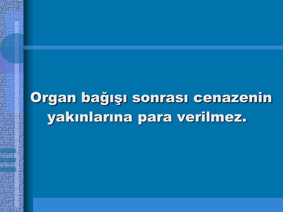 Organ bağışı sonrası cenazenin yakınlarına para verilmez.