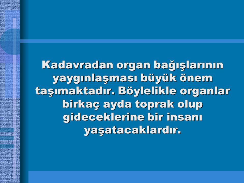 Kadavradan organ bağışlarının yaygınlaşması büyük önem taşımaktadır.