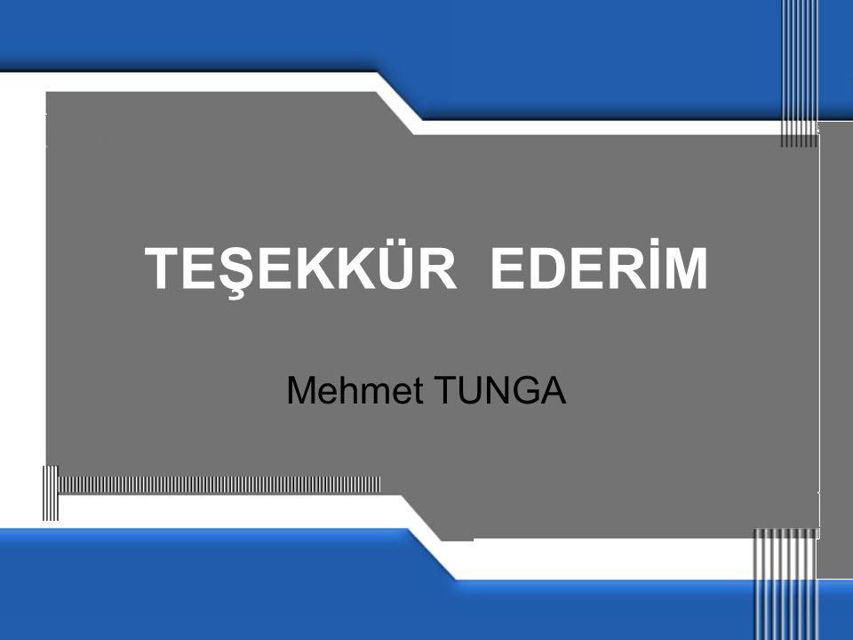 TEŞEKKÜR EDERİM Mehmet TUNGA