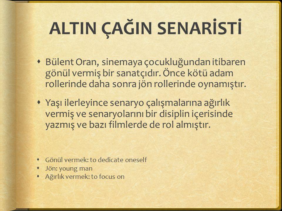 ALTIN ÇAĞIN SENARİSTİ  Bülent Oran, sinemaya çocukluğundan itibaren gönül vermiş bir sanatçıdır.