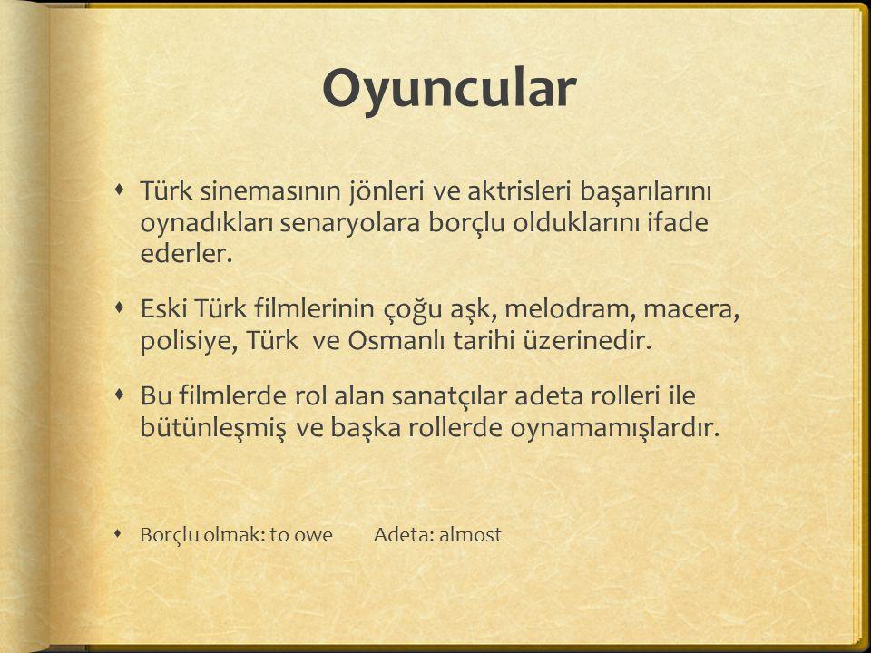 Oyuncular  Türk sinemasının jönleri ve aktrisleri başarılarını oynadıkları senaryolara borçlu olduklarını ifade ederler.