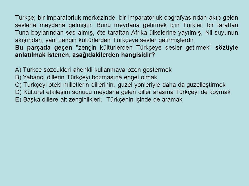 Türkçe; bir imparatorluk merkezinde, bir imparatorluk coğrafyasından akıp gelen seslerle meydana gelmiştir. Bunu meydana getirmek için Türkler, bir ta