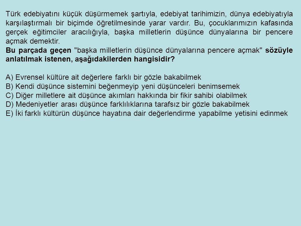 Türk edebiyatını küçük düşürmemek şartıyla, edebiyat tarihimizin, dünya edebiyatıyla karşılaştırmalı bir biçimde öğretilmesinde yarar vardır. Bu, çocu