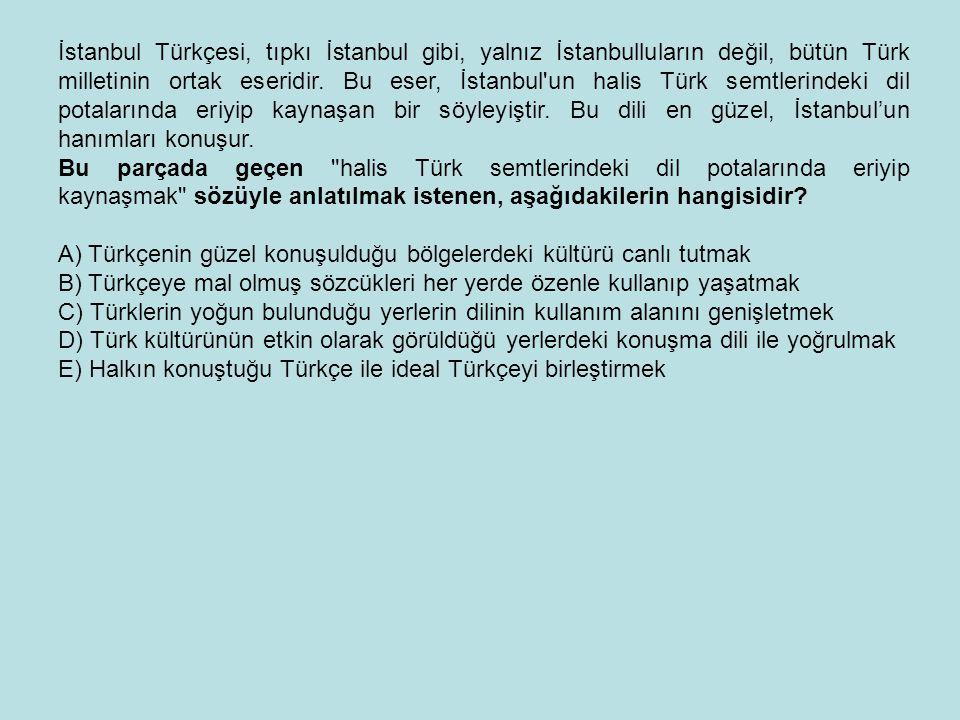 İstanbul Türkçesi, tıpkı İstanbul gibi, yalnız İstanbulluların değil, bütün Türk milletinin ortak eseridir. Bu eser, İstanbul'un halis Türk semtlerind