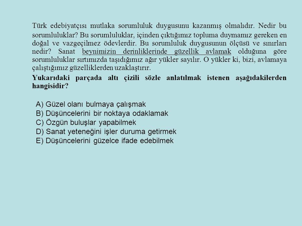 Türk edebiyatçısı mutlaka sorumluluk duygusunu kazanmış olmalıdır. Nedir bu sorumluluklar? Bu sorumluluklar, içinden çıktığımız topluma duymamız gerek