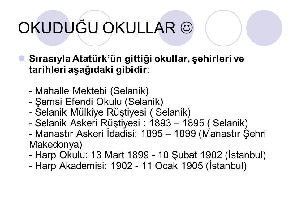 OKUDUĞU OKULLAR Sırasıyla Atatürk'ün gittiği okullar, şehirleri ve tarihleri aşağıdaki gibidir: - Mahalle Mektebi (Selanik) - Şemsi Efendi Okulu (Sela