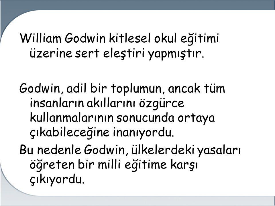 William Godwin kitlesel okul eğitimi üzerine sert eleştiri yapmıştır.