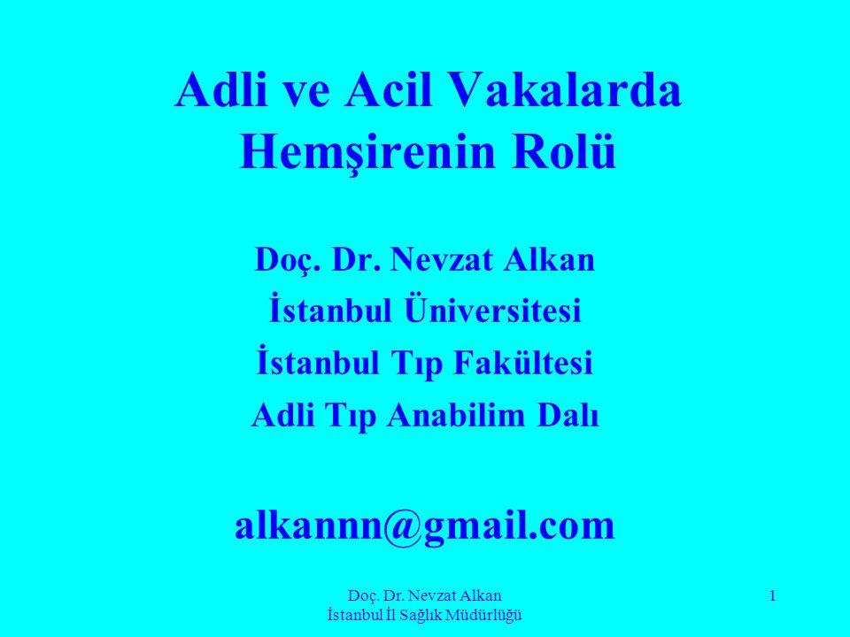 Doç. Dr. Nevzat Alkan İstanbul İl Sağlık Müdürlüğü 1 Adli ve Acil Vakalarda Hemşirenin Rolü Doç. Dr. Nevzat Alkan İstanbul Üniversitesi İstanbul Tıp F