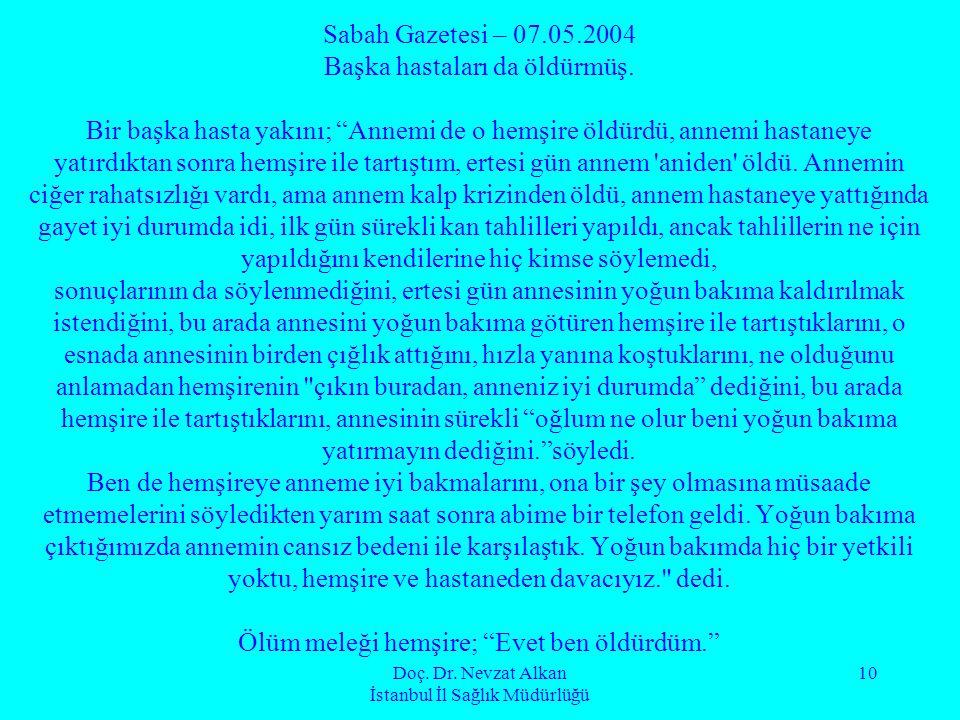 """Doç. Dr. Nevzat Alkan İstanbul İl Sağlık Müdürlüğü 10 Sabah Gazetesi – 07.05.2004 Başka hastaları da öldürmüş. Bir başka hasta yakını; """"Annemi de o he"""