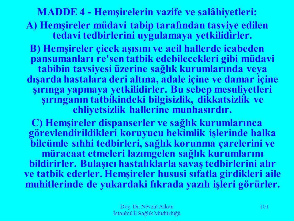 Doç. Dr. Nevzat Alkan İstanbul İl Sağlık Müdürlüğü 101 MADDE 4 - Hemşirelerin vazife ve salâhiyetleri: A) Hemşireler müdavi tabip tarafından tasviye e