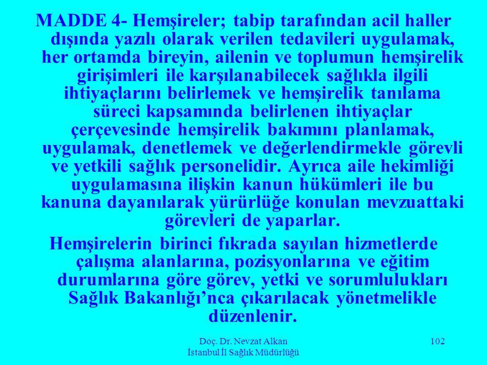 Doç. Dr. Nevzat Alkan İstanbul İl Sağlık Müdürlüğü 102 MADDE 4- Hemşireler; tabip tarafından acil haller dışında yazılı olarak verilen tedavileri uygu