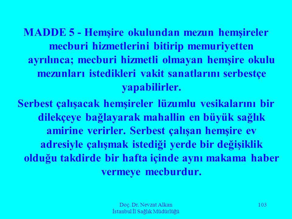 Doç. Dr. Nevzat Alkan İstanbul İl Sağlık Müdürlüğü 103 MADDE 5 - Hemşire okulundan mezun hemşireler mecburi hizmetlerini bitirip memuriyetten ayrılınc