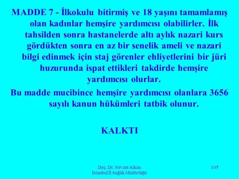 Doç. Dr. Nevzat Alkan İstanbul İl Sağlık Müdürlüğü 105 MADDE 7 - İlkokulu bitirmiş ve 18 yaşını tamamlamış olan kadınlar hemşire yardımcısı olabilirle