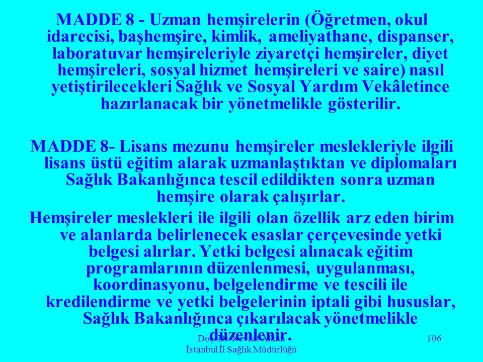 Doç. Dr. Nevzat Alkan İstanbul İl Sağlık Müdürlüğü 106 MADDE 8 - Uzman hemşirelerin (Öğretmen, okul idarecisi, başhemşire, kimlik, ameliyathane, dispa