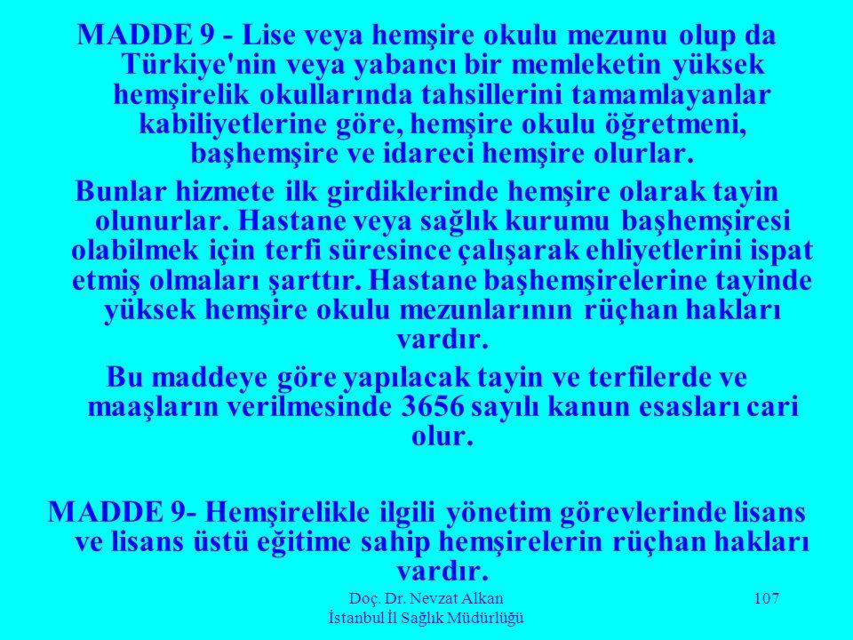 Doç. Dr. Nevzat Alkan İstanbul İl Sağlık Müdürlüğü 107 MADDE 9 - Lise veya hemşire okulu mezunu olup da Türkiye'nin veya yabancı bir memleketin yüksek