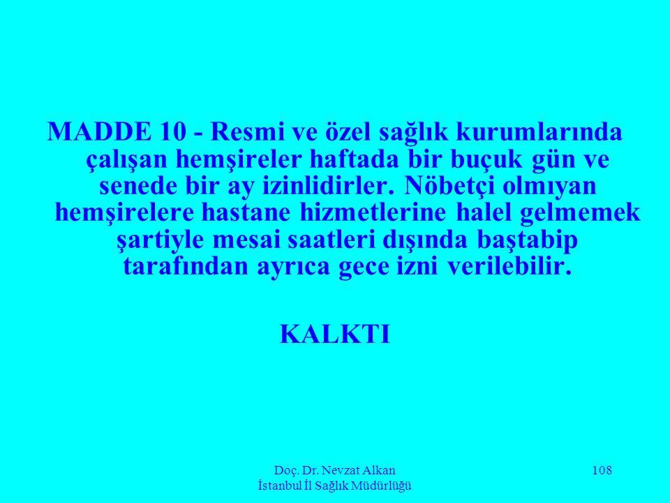 Doç. Dr. Nevzat Alkan İstanbul İl Sağlık Müdürlüğü 108 MADDE 10 - Resmi ve özel sağlık kurumlarında çalışan hemşireler haftada bir buçuk gün ve senede