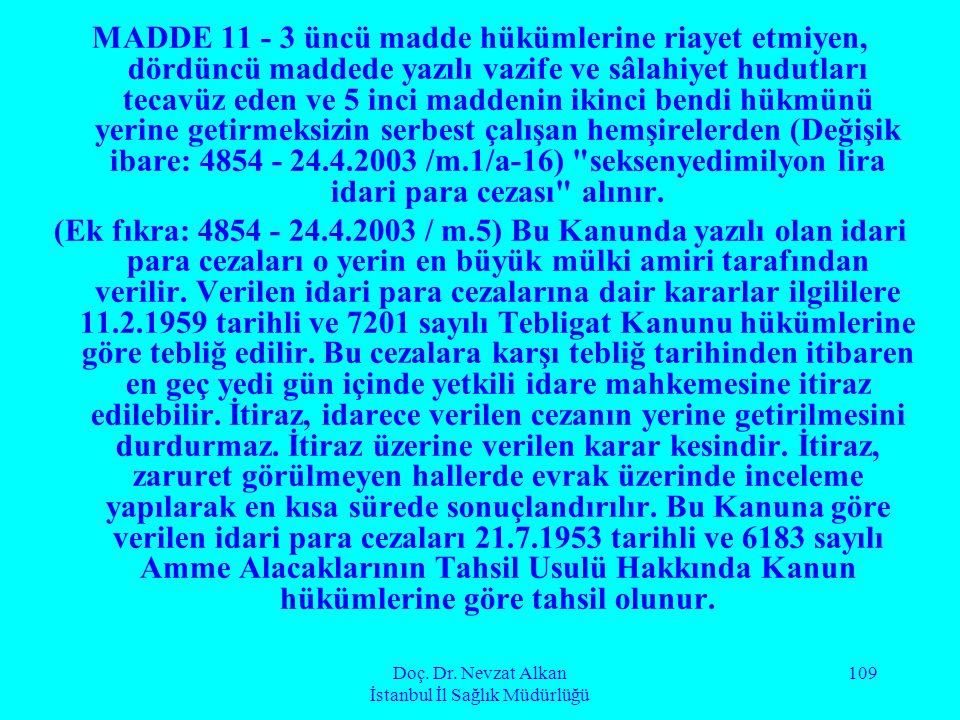 Doç. Dr. Nevzat Alkan İstanbul İl Sağlık Müdürlüğü 109 MADDE 11 - 3 üncü madde hükümlerine riayet etmiyen, dördüncü maddede yazılı vazife ve sâlahiyet