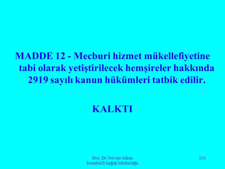 Doç. Dr. Nevzat Alkan İstanbul İl Sağlık Müdürlüğü 110 MADDE 12 - Mecburi hizmet mükellefiyetine tabi olarak yetiştirilecek hemşireler hakkında 2919 s