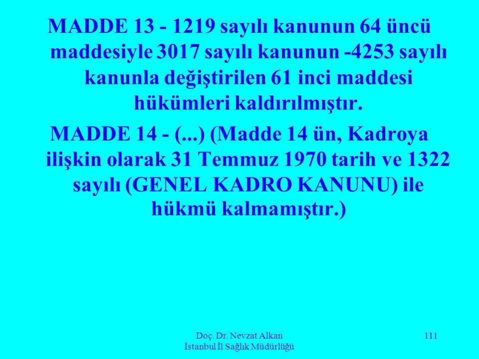 Doç. Dr. Nevzat Alkan İstanbul İl Sağlık Müdürlüğü 111 MADDE 13 - 1219 sayılı kanunun 64 üncü maddesiyle 3017 sayılı kanunun -4253 sayılı kanunla deği