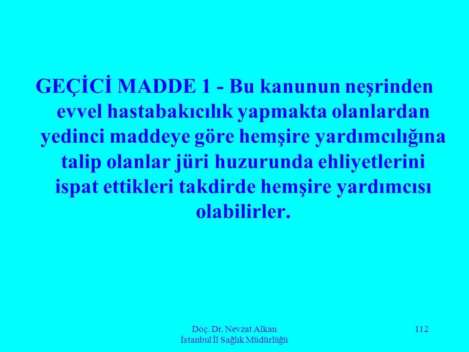 Doç. Dr. Nevzat Alkan İstanbul İl Sağlık Müdürlüğü 112 GEÇİCİ MADDE 1 - Bu kanunun neşrinden evvel hastabakıcılık yapmakta olanlardan yedinci maddeye
