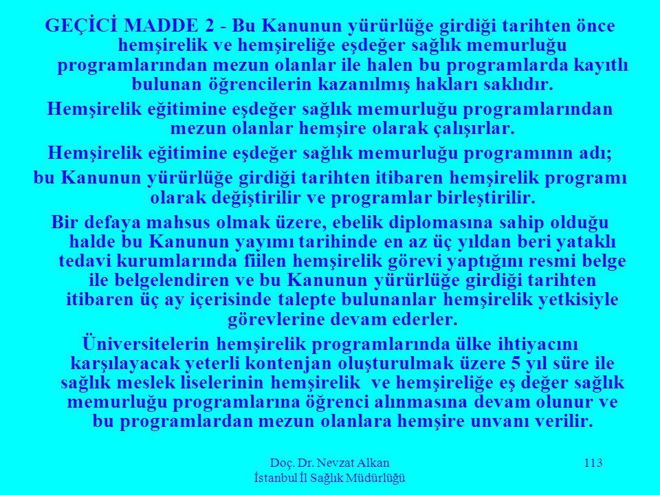 Doç. Dr. Nevzat Alkan İstanbul İl Sağlık Müdürlüğü 113 GEÇİCİ MADDE 2 - Bu Kanunun yürürlüğe girdiği tarihten önce hemşirelik ve hemşireliğe eşdeğer s