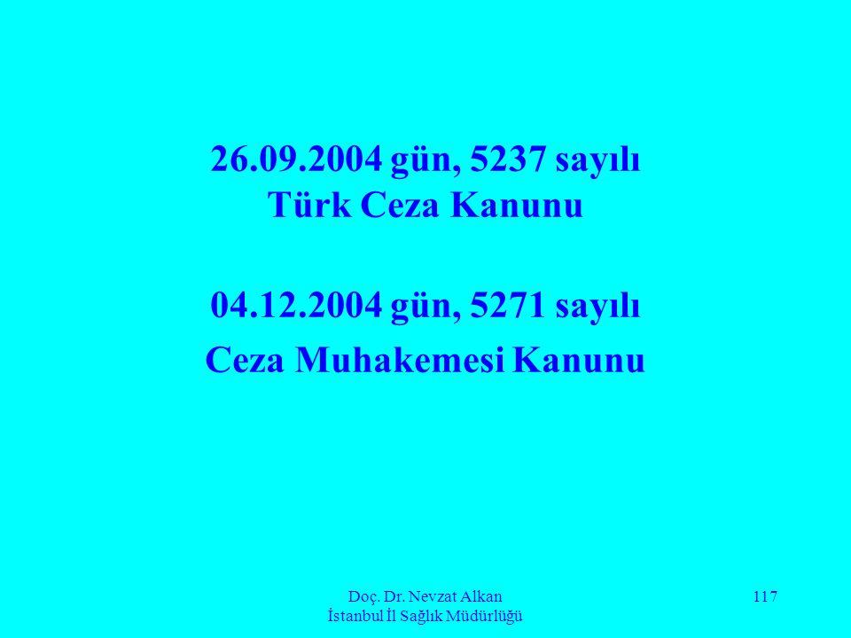 Doç. Dr. Nevzat Alkan İstanbul İl Sağlık Müdürlüğü 117 26.09.2004 gün, 5237 sayılı Türk Ceza Kanunu 04.12.2004 gün, 5271 sayılı Ceza Muhakemesi Kanunu