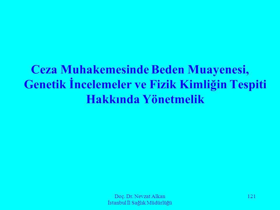 Doç. Dr. Nevzat Alkan İstanbul İl Sağlık Müdürlüğü 121 Ceza Muhakemesinde Beden Muayenesi, Genetik İncelemeler ve Fizik Kimliğin Tespiti Hakkında Yöne
