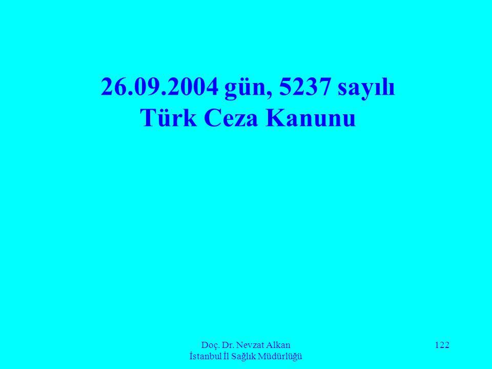 Doç. Dr. Nevzat Alkan İstanbul İl Sağlık Müdürlüğü 122 26.09.2004 gün, 5237 sayılı Türk Ceza Kanunu