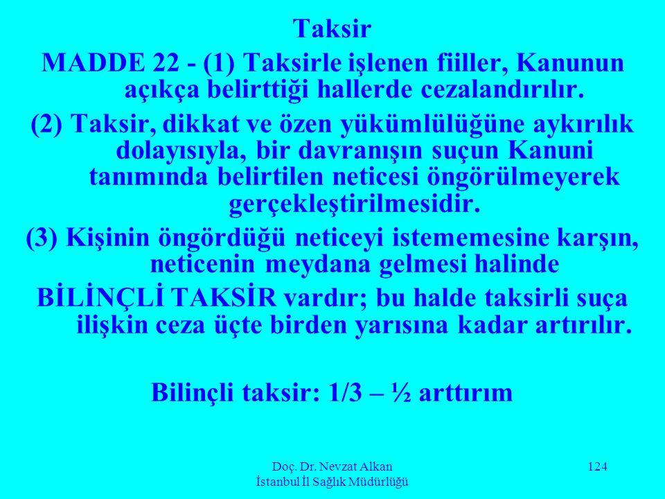Doç. Dr. Nevzat Alkan İstanbul İl Sağlık Müdürlüğü 124 Taksir MADDE 22 - (1) Taksirle işlenen fiiller, Kanunun açıkça belirttiği hallerde cezalandırıl