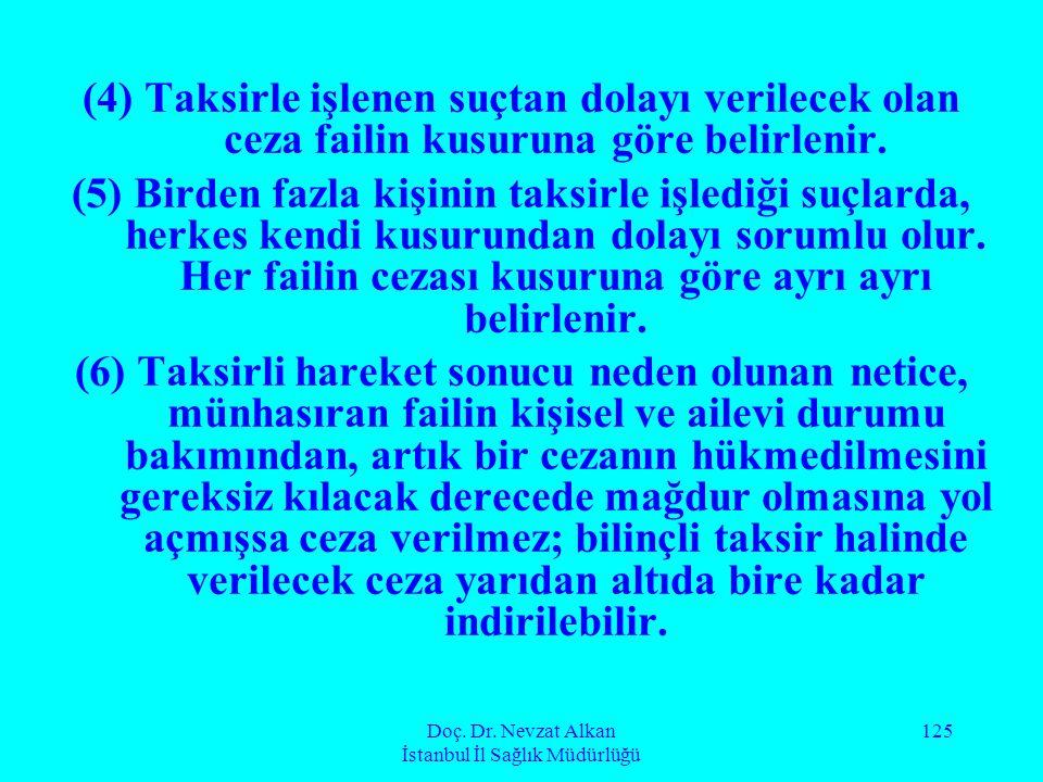 Doç. Dr. Nevzat Alkan İstanbul İl Sağlık Müdürlüğü 125 (4) Taksirle işlenen suçtan dolayı verilecek olan ceza failin kusuruna göre belirlenir. (5) Bir