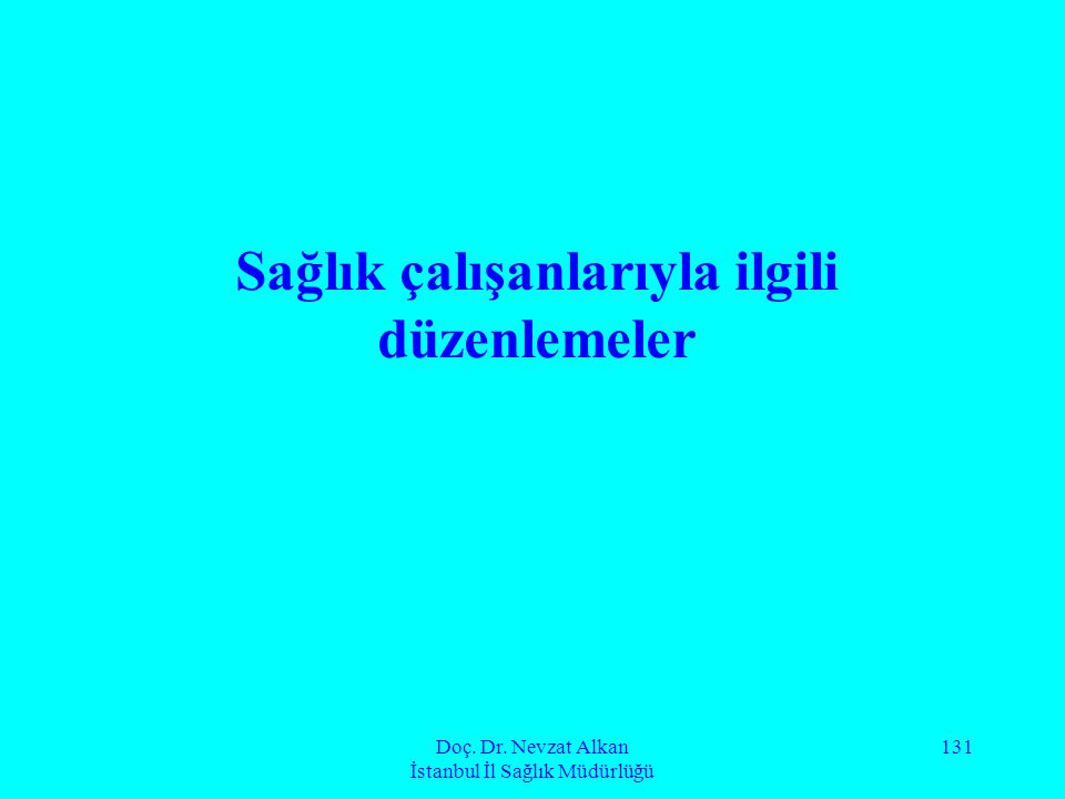 Doç. Dr. Nevzat Alkan İstanbul İl Sağlık Müdürlüğü 131 Sağlık çalışanlarıyla ilgili düzenlemeler