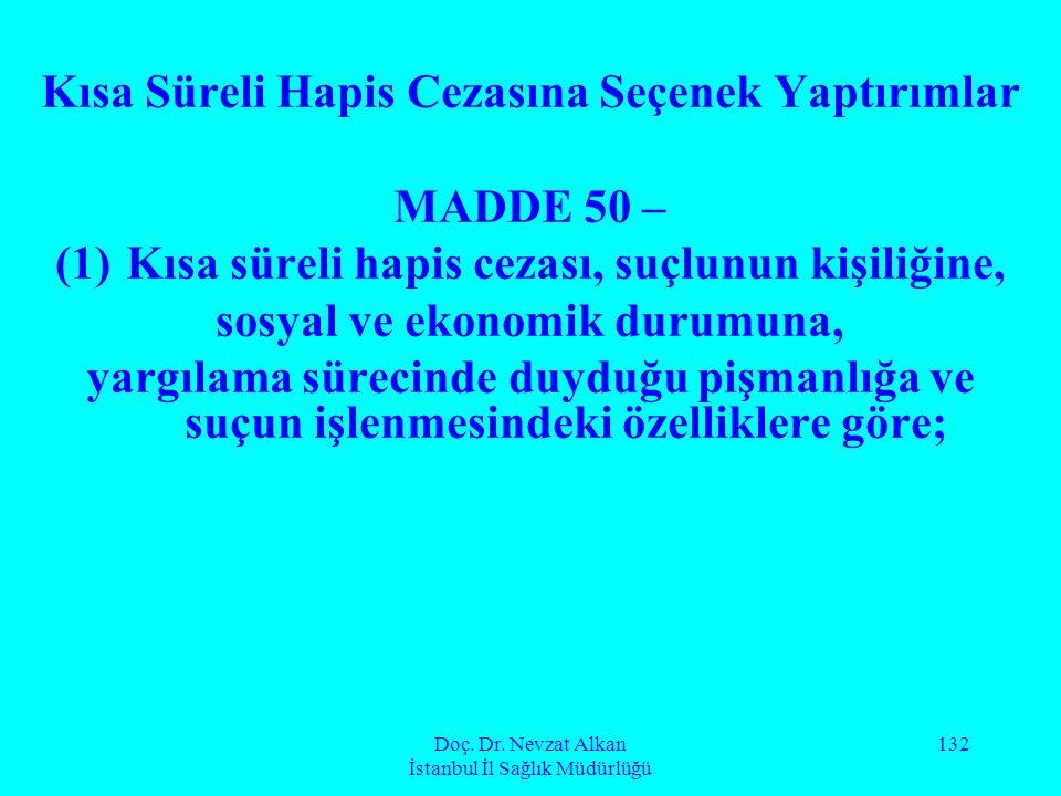 Doç. Dr. Nevzat Alkan İstanbul İl Sağlık Müdürlüğü 132 Kısa Süreli Hapis Cezasına Seçenek Yaptırımlar MADDE 50 – (1)Kısa süreli hapis cezası, suçlunun