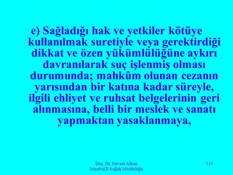 Doç. Dr. Nevzat Alkan İstanbul İl Sağlık Müdürlüğü 133 e) Sağladığı hak ve yetkiler kötüye kullanılmak suretiyle veya gerektirdiği dikkat ve özen yükü