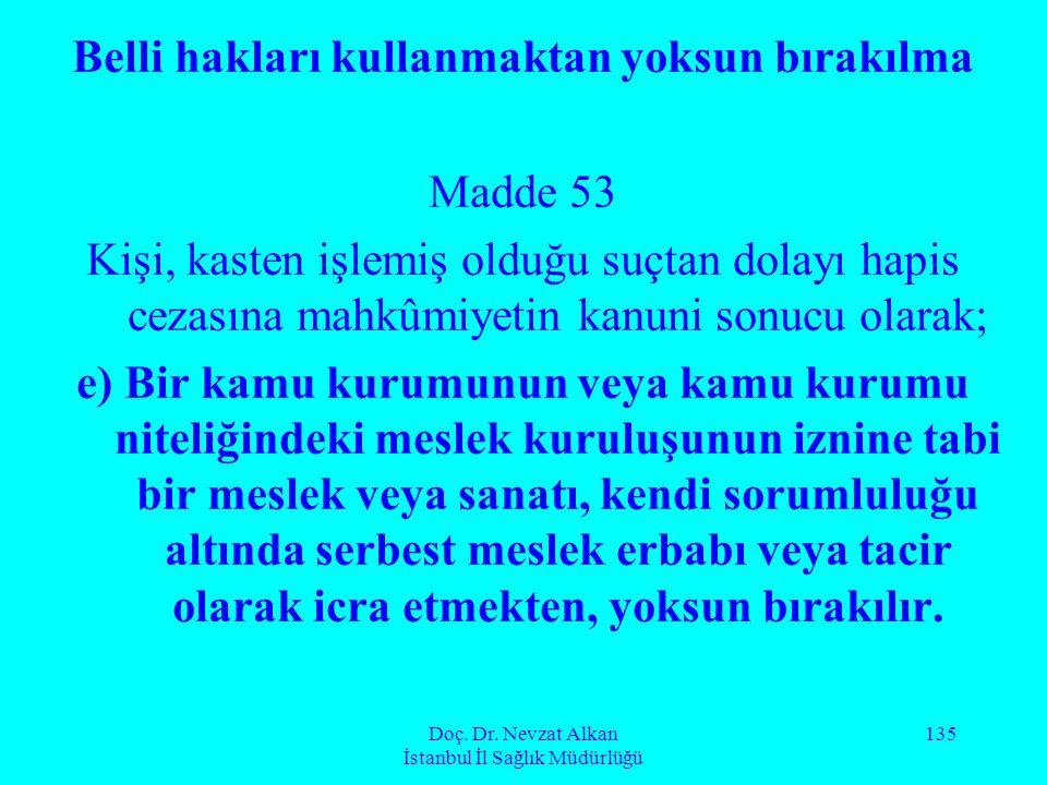Doç. Dr. Nevzat Alkan İstanbul İl Sağlık Müdürlüğü 135 Belli hakları kullanmaktan yoksun bırakılma Madde 53 Kişi, kasten işlemiş olduğu suçtan dolayı