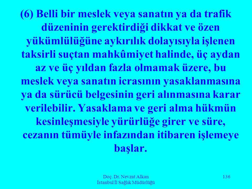 Doç. Dr. Nevzat Alkan İstanbul İl Sağlık Müdürlüğü 136 (6) Belli bir meslek veya sanatın ya da trafik düzeninin gerektirdiği dikkat ve özen yükümlülüğ