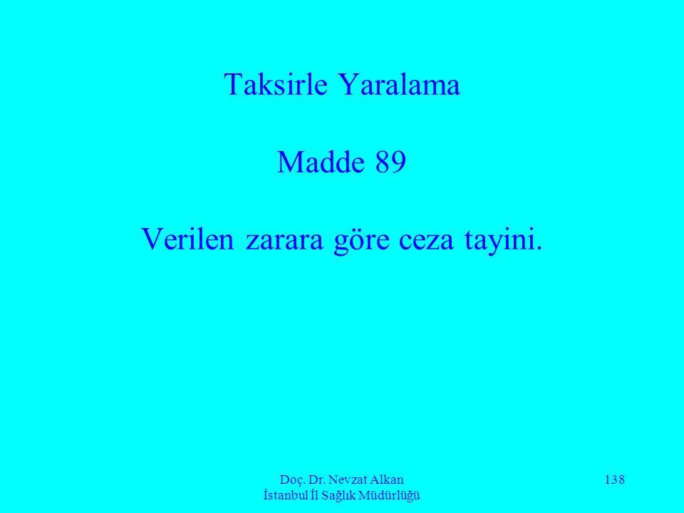 Doç. Dr. Nevzat Alkan İstanbul İl Sağlık Müdürlüğü 138 Taksirle Yaralama Madde 89 Verilen zarara göre ceza tayini.