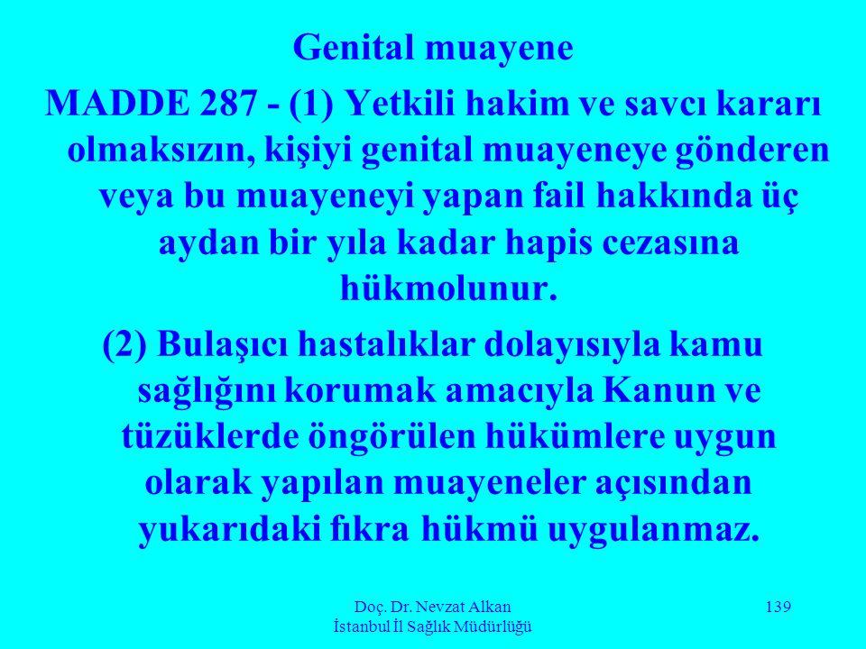 Doç. Dr. Nevzat Alkan İstanbul İl Sağlık Müdürlüğü 139 Genital muayene MADDE 287 - (1) Yetkili hakim ve savcı kararı olmaksızın, kişiyi genital muayen